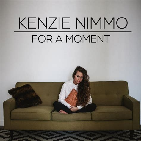 Kenzie Nimmo - For a Moment (Acoustic Version) Lyrics