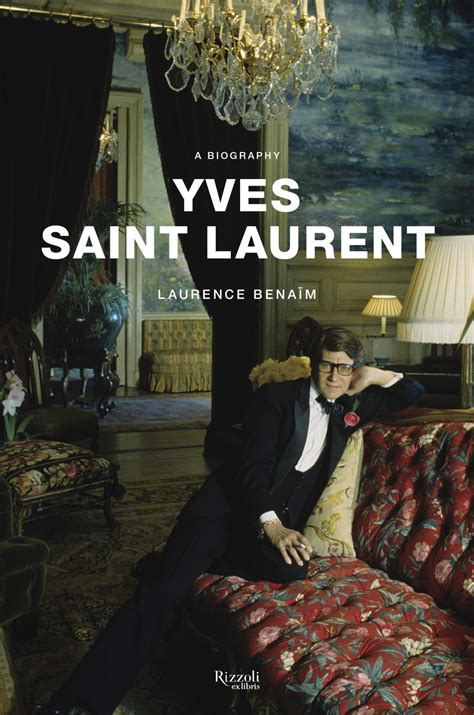 YVES SAINT LAURENT: THE BIOGRAPHY by Laurence Benaïm | The